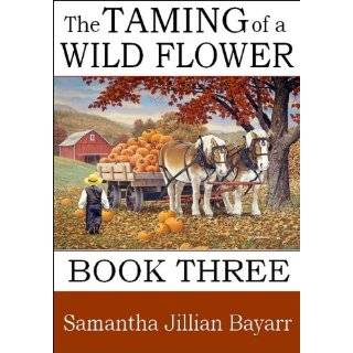 The Taming of a Wild Flower: Book 3 (Amish, …