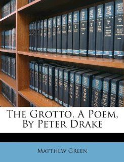 The Grotto, A Poem, By Peter Drake: Matthew Green: 9781175118448