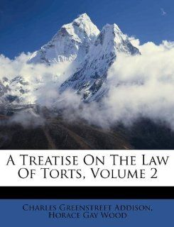 Treatise On The Law Of Torts, Volume 2: Charles Greenstreet Addison