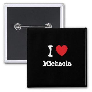 love Michaela heart T Shirt Pinback Buttons