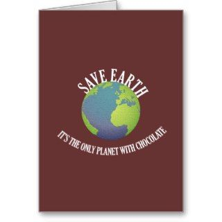 save earth its the only planet with chocolate cards