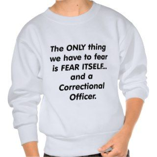 fear correctional officer sweatshirts