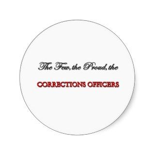 The Few The Proud The CORRECTIONS OFFICERS Round Sticker