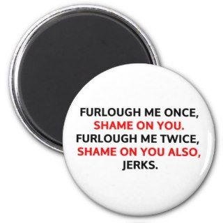 Furlough me once, shame on you. magnets