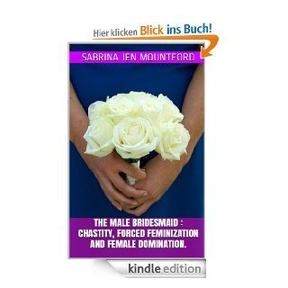 The Male Bridesmaid : Chastity, Forced Feminization and Female