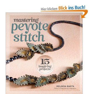 Mastering Peyote Stitch: 15 Inspiring Projects: Melinda