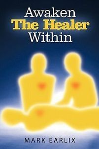 New Awaken The Healer Within by Mark Earlix Paperback Book English 1452501521