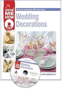 Wedding Decorations The Easy Instructional DVD Book Series Show Me How