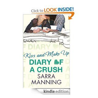Diary of a Crush: Kiss and Make Up: Number 2 in series eBook: Sarra Manning: Kindle Store