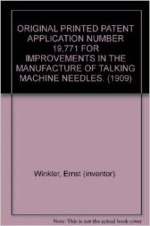 ORIGINAL PRINTED PATENT APPLICATION NUMBER 19, 771 FOR IMPROVEMENTS IN THE MANUFACTURE OF TALKING MACHINE NEEDLES. (1909): Ernst (inventor). Winkler: Books