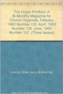 The Organ Portfolio: A Bi Monthly Magazine for Church Organists. Febuary, 1960 Number 135. April, 1960 Number 136. June, 1960 Number 137. (Three Issues): Ellen Jane (Edited by) Lorenz: Books
