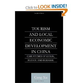 Tourism and Local Development in China: Case Studies of Guilin, Suzhou and Beidaihe (English Language Series of the Institute of Asian Affairs, Hamburg Number 4): Gang Xu: 9780700711529: Books