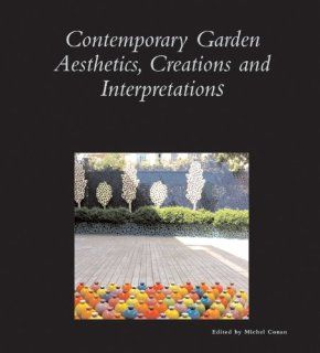 Contemporary Garden Aesthetics, Creations and Interpretations (Dumbarton Oaks Colloquium Series in the History of Landscape Architecture): Michel Conan, Stephen Bann, Jacky Bowring, Massimo Venturi Ferriolo, Susan Herrington, Peter Jacobs, Jacques Leenhard