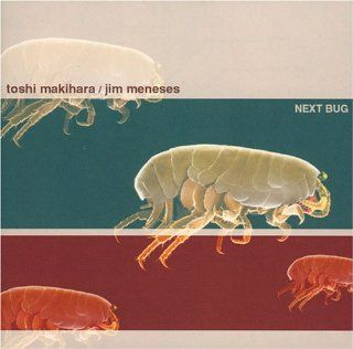 Toshi Makihara / Jim Meneses   NEXT BUG: Music