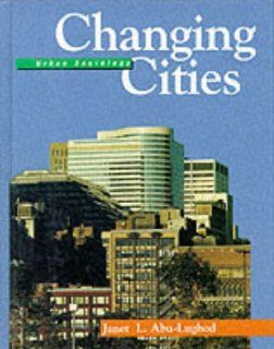 Changing Cities: Urban Sociology: Janet L. Abu Lughod: 9780060401382: Books