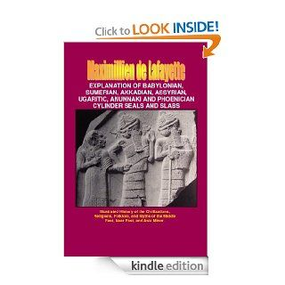 Explanation of Babylonian, Sumerian, Akkadian, Assyrian, Ugaritic, Anunnaki and Phoenician Cylinder Seals and Slabs (Illustrated History of the Civilizations,the Middle East, Near East, and Asia Minor.) eBook Maximillien de Lafayette Kindle Store