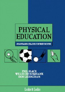 Standard Grade Physical Education Course Notes: Phil Black, etc., Hamish Sanderson: 9781898890157: Books