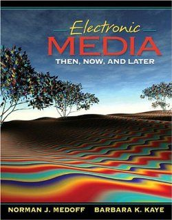Electronic Media: Then, Now, and Later: Norman Medoff, Barbara K. Kaye: 9780205345304: Books