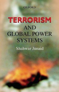 Terrorism and Global Power Systems Shahwar Junaid 9780195977882 Books