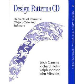 Design Patterns CD: Elements of Reusable Object Oriented Software (Professional Computing): Erich Gamma, Richard Helm, Ralph Johnson, John Vlissides: 9780201634983: Books