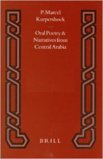 Oral Poetry and Narratives from Central Arabia: The Poetry of Ad Dindan : A Bedouin Bard in Southern Najd (Studies in Arabic Literature, Vol 17): P. M. Kupershoek, P. Marcel Kurpershoek: 9789004098947: Books