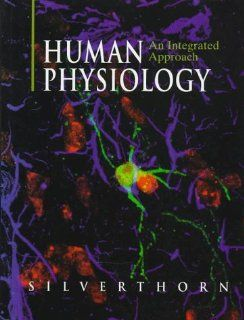 Human Physiology: An Integrated Approach (9780132625289): Dee Unglaub Silverthorn, William C. Ober, Claire W. Garrison, Andrew C. Silverthorn: Books