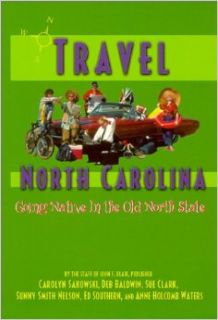Travel North Carolina: Going Native in the Old North State: Carolyn Sakowski, Deb Baldwin, Ed Southern, Anne Holcomb Waters, Sunny Smith Nelson, Sue Clark: 9780895872326: Books