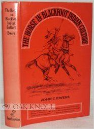 Horse in Blackfoot Indian Culture (Smithsonian Institution. Bureau of American Ethnology. Bulletin 159): John C. Ewers: 9780874740820: Books