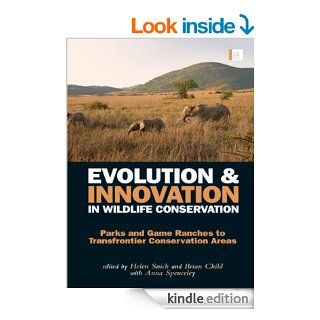 Evolution and Innovation in Wildlife Conservation: Parks and Game Ranches to Transfrontier Conservation Areas eBook: Brian Child, Helen Suich, Spenceley Anna: Kindle Store