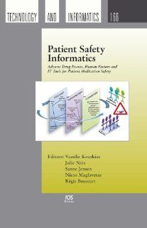 Patient Safety Informatics:  Adverse Drug Events, Human Factors and IT Tools for Patient Medication Safety   Volume 166 Studies in Health Technology and Informatics (9781607507390): V. Koutkias, J. Nies, S. Jensen, N. Maglaveras, R. Beuscart: Books