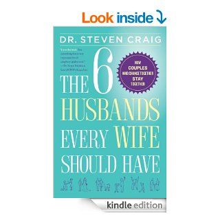 The 6 Husbands Every Wife Should Have: How Couples Who Change Together Stay Together eBook: Dr. Steven Craig: Kindle Store