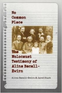 No Common Place: The Holocaust Testimony of Alina Bacall Zwirn: Alina Bacall Zwirn, Jared Stark: 9780803261785: Books
