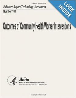 Outcomes of Community Health Worker Interventions: Evidence Report/Technology Assessment Number 181: U. S. Department of Health and Human Services, Agency for Healthcare Research and Quality: 9781490324487: Books