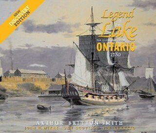 Legend of the Lake: The 22 Gun Brig Sloop Ontario, 1780 Quarry Heritage Books: Arthur Britton Smith, John W. McKay, Dan Scoville: Englische Bücher