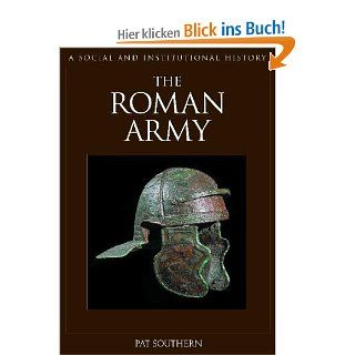 The Roman Army: A Social and Institutional History: Pat Southern: Englische Bücher