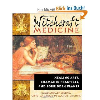 The Witchcraft Medicine: How to Be Healthy and Productive Using Music and Sound: Healing Arts, Shamanic Practices and Forbidden Plants: Claudia Muller Ebeling, Christian Rc$tsch, PH. D. Storl: Englische Bücher