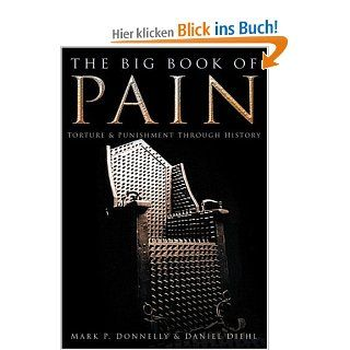 The Big Book of Pain: Torture & Punishment Through History: Punishment and Torture Through History: Daniel Diehl, Mark P. Donnelly: Englische Bücher