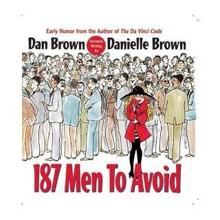 187 Men to Avoid: Dan Brown, Danielle Brown: 9780425215043: Books
