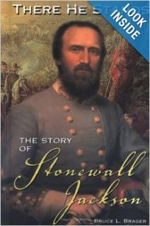 There He Stands: The Story of Stonewall Jackson (Civil War Leaders): Bruce L. Brager: 9781931798440: Books