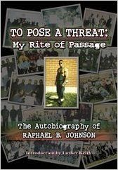 To Pose a Threat: My Rite of Passage (The Autobiography of Raphael B. Johnson): Raphael B. Johnson, Luther Keith: 9780978702281: Books