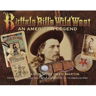 Buffalo Bill's Wild West: An American Legend  Featuring the Michael Del Castello Collection of the American West: R.L. Wilson, Greg Martin: 9780375501067: Books