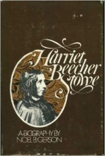 Harriet Beecher Stowe: A Biography: Noel Bertram Gerson: 9780275340704: Books