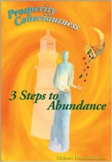 Prosperity Consciousness: 3 Steps to Abundance: Richard Hamlin Yo 9780970796202: Books