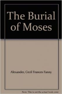 "The Burial of Moses: Cecil Frances ""Fanny"" Alexander: Books"