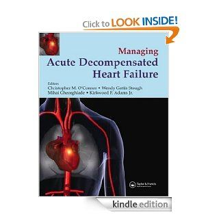 Managing Acute Decompensated Heart Failure eBook: Mihai Gheorghiade MD. FACC, Christopher O'Connor, Wendy Gattis Stough, Miahai Gheorghiade, Kirkwood F. Adams: Kindle Store