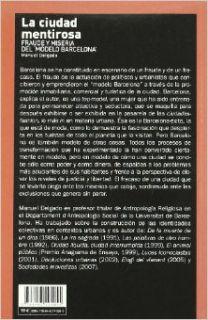 La ciudad mentirosa. Fraude y miseria del 'modelo Barcelona': Manuel Delgado: 9788483195055: Books