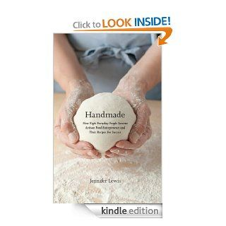 Handmade: How Eight Everyday People Became Artisan Food Entrepreneurs And Their Recipes For Success eBook: Jennifer Lewis: Kindle Store