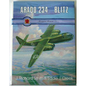 Arado Ar 234 Blitz (Monogram Monarch No. 1): J. Richard Smith, Eddie J. Creek: 9780914144519: Books