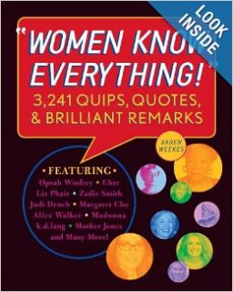 Women Know Everything!: 3, 241 Quips, Quotes, and Brilliant Remarks: Karen Weekes: 9781594741692: Books