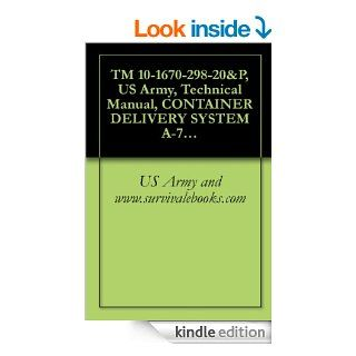 TM 10 1670 298 20&P, US Army, Technical Manual, CONTAINER DELIVERY SYSTEM A 7A CARGO SLING, NSN 1670 00 251 1153, A 21 AERIAL DELIVERY CARGO BAG, NSN 1670 00 242 9173,120 INCHES LONG, NSN 5340 00 738 5879 eBook US Army and www.survivalebooks Kind
